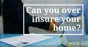 can-you-over-insure-your-home